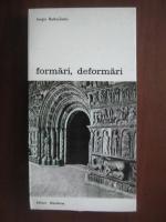 Anticariat: Jurgis Baltrusaitis - Formari, deformari. Stilistica ornamentala in sculptura romantica