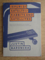 Anticariat: Justin Baroncea - Iepuri si sateliti