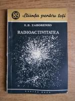 Anticariat: K. B. Zaborenko - Radioactivitatea