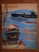 Anticariat: Kamil Lhotak - Din istoria submarinelor, a torpilelor si a scafandrilor