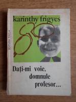 Karinthy Frigyes - Dati-mi voie, domnule profesor