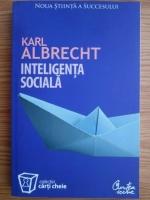 Anticariat: Karl Albrecht - Inteligenta sociala. Noua stiinta a succesului
