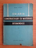 Anticariat: Karl Lufsky - Izolarea constructiilor cu materiale bituminoase (volumul 1)