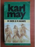 Karl May - Opere, volumul 23. Winnetou, volumul 2. Pe viata si pe moarte