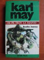 Karl May - Opere, volumul 3. De pe tron la esafod. Benito Juarez