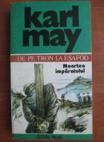 Karl May - Opere, volumul 5. De pe tron la esafod. Moartea imparatului
