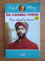 Anticariat: Karl May - Sub stapanirea otomana, volumul 1. Prin desert si harem
