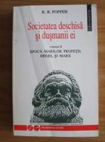 Karl R. Popper - Societatea deschisa si dusmanii ei, volumul 2. Epoca marilor profetii: Hegel si Marx