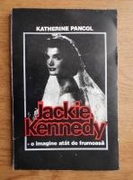 Katherine Pancol - Jackie Kennedy, o imagine atat de frumoasa