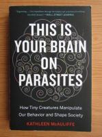 Anticariat: Kathleen Mcauliffe - This is your brain on parasites