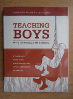 Anticariat: Kathleen Palmer Cleveland - Teaching boys who struggle in school