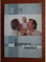 Kay Kuzma - Intelege-ti copilul