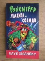 Kaye Umansky - Pongwiffy si vacanta de cosmar