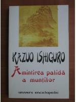 Anticariat: Kazuo Ishiguro - Amintirea palida a muntilor