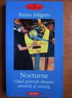 Anticariat: Kazuo Ishiguro - Nocturne. Cinci povesti despre muzica si amurg