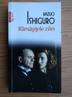 Kazuo Ishiguro - Ramasitele zilei (colectia Top 10)