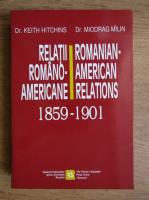 Anticariat: Keith Hitchins - Relatii romano-americane 1859-1901