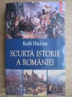 Keith Hitchins - Scurta istorie a Romaniei
