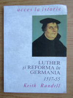 Keith Randell - Luther si reforma in Germania, 1517-1555