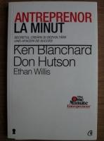 Ken Blanchard - Antreprenor la minut. Secretul crearii si dezvoltarii unei afaceri de succes