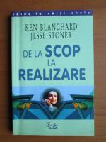 Anticariat: Ken Blanchard - De la scop la realizare