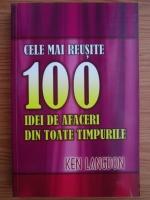 Ken Langdon - Cele mai reusite 100 idei de afaceri din toate timpurile