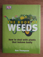 Ken Thompson - The book of weeds. How to deal with plants that behave badly