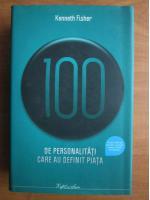 Anticariat: Kenneth Fisher - 100 de personalitati care au definit piata