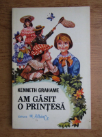 Anticariat: Kenneth Grahame - Am gasit o printesa