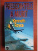 Anticariat: Kenneth Royce - Presedintele a murit
