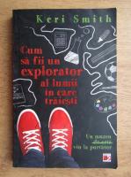Keri Smith - Cum sa fii un explorator al lumii in care traiesti