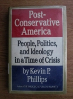 comperta: Kevin P. Phillips - Post-Conservative America. People, politics and ideology in a time of crisis