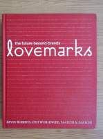 Anticariat: Kevin Roberts - The future beyond brands lovemarks