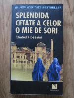 Khaled Hosseini - Splendida cetate a celor o mie de sori