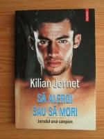 Kilian Jornet - Sa alergi sau sa mori. Jurnalul unui companion