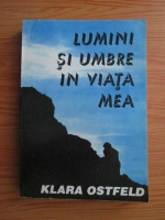 Klara Ostfeld - Lumini si umbre in viata mea