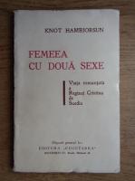 Anticariat: Knot Hambjorsun - Femeia cu doua sexe. Viata romantata a Reginei Cristina de Suedia (circa 1930)