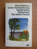 Anticariat: Knut Hamsun - Unter Herbststernen. Gedampftes. Saitenspiel. Die letzte Freude