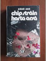Anticariat: Kobo Abe - Chip strain. Harta arsa