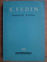 Anticariat: Konstantin Fedin - Sanatoriul Arkthur