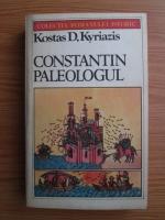 Anticariat: Kostas D. Kyriazis - Constantin Paleologul