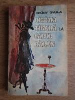 Anticariat: Krudy Gyula - Ultima tigara la Calul Balan