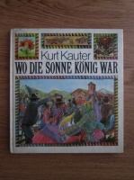 Anticariat: Kurt Kauter - Wo die sonne konig war