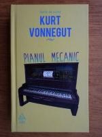 Kurt Vonnegut - Pianul mecanic