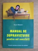 Kyra Mesich - Manual de supravietuire pentru cei sensibili