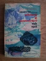 L. Botosaneanu - Insecte...Arhitecti si constructori sub apa