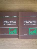 L. Buligescu - Bolile ficatului, cailor biliare si pancreasului (2 volume)