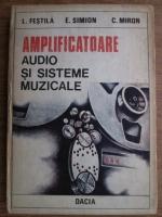 L. Festila, E. Simion - Amplificatoare audio si sisteme muzicale