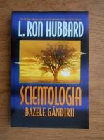 Anticariat: L. Ron Hubbard - Scientologia. Bazele gandirii