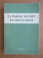 Anticariat: La parole de Dieu en Jesus-Christ